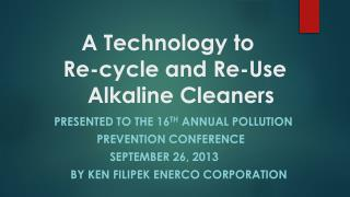 A Technology to                Re-cycle and Re-Use        Alkaline Cleaners
