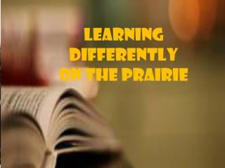 Learning Differently  On the prairie