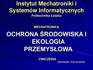Instytut Mechatroniki i Systemów Informatycznych Politechnika Łódzka
