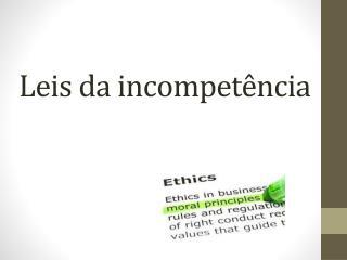 Leis da incompet�ncia