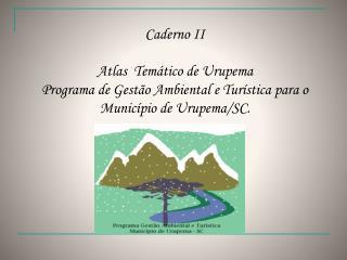 Caderno II Atlas  Temático de Urupema Programa de Gestão Ambiental e Turística para o