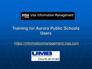 Training for Aurora Public Schools Users https://informationmanagement.visa