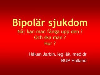 Bipolär sjukdom När kan man fånga upp den ? Och ska man ? Hur ?
