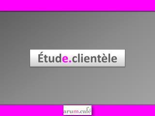 Étud e. clientèle