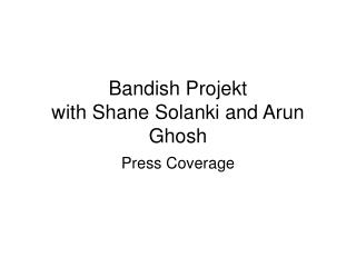 Bandish Projekt  with Shane Solanki and Arun Ghosh