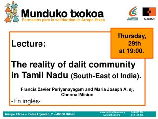 Lecture: The reality of dalit community in Tamil Nadu  (South-East of India).