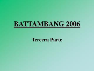 BATTAMBANG 2006 Tercera Parte