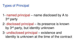 Types of Principal 1-  named principal  – name disclosed by A to 3 rd  party