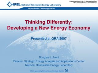 Douglas J. Arent Director, Strategic Energy Analysis and Applications Center