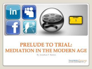 PRELUDE TO TRIAL:  MEDIATION IN THE MODERN AGE