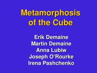 Metamorphosis of the Cube