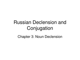 Russian Declension and Conjugation