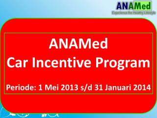 ANAMed  Car Incentive Program Periode: 1 Mei 2013 s/d 31 Januari 2014