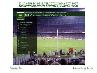 II CONGRESO DE INTERACTIVIDAD Y TDT 2007  PROYECTO PILOTO TDT-SEVILLA, AVANZA LOCAL