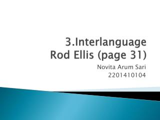 3.Interlanguage Rod Ellis (page 31)