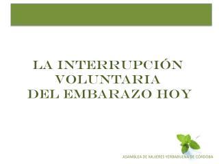 LA INTERRUPCIÓN VOLUNTARIA  DEL EMBARAZO HOY