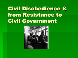 Civil Disobedience & from Resistance to Civil Government