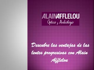 Descubre las ventajas de las lentes progresivas de Alain Aff