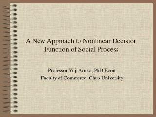 A New Approach to Nonlinear Decision Function of Social Process