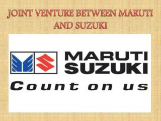 JOINT VENTURE BETWEEN MARUTI AND SUZUKI