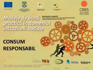 CONSUM  RESPONSABIL Sibiu  03-04  Septembrie  2012