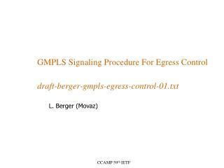 GMPLS Signaling Procedure For Egress Control draft-berger-gmpls-egress-control-01.txt