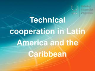 Technical cooperation in Latin America and the Caribbean