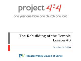 The  Rebuilding of the  Temple Lesson  40