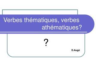 Verbes thématiques, verbes athématiques?