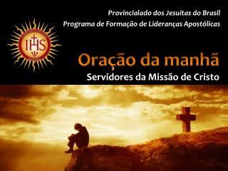 Oração da manhã Servidores da Missão de Cristo
