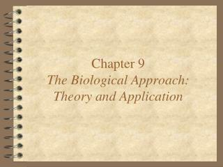 Chapter 9 The Biological Approach: Theory and Application