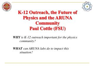 K-12 Outreach, the Future of Physics and the ARUNA Community Paul Cottle (FSU)
