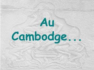 Au Cambodge...