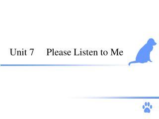 Unit 7     Please Listen to Me