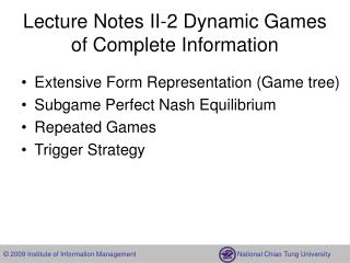 Lecture Notes II- 2 Dynamic Games of Complete Information