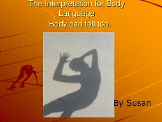 The Interpretation for Body Language     Body can tell too .