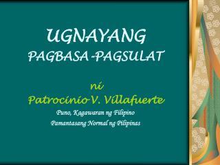 UGNAYANG PAGBASA-PAGSULAT ni Patrocinio V. Villafuerte Puno, Kagawaran ng Filipino