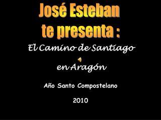 El Camino de Santiago en Aragón Año Santo Compostelano 2010