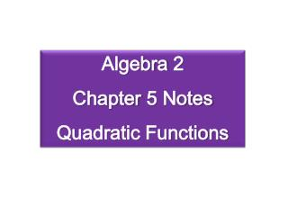 Algebra  2 Chapter  5  Notes Quadratic Functions