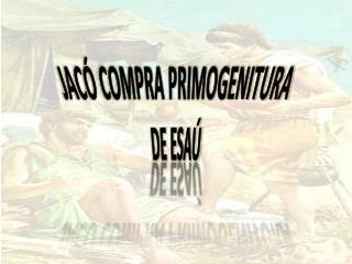 JACÓ COMPRA PRIMOGENITURA DE ESAÚ