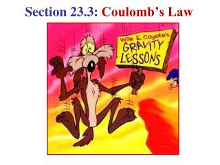 Section 23.3:  Coulomb�s Law