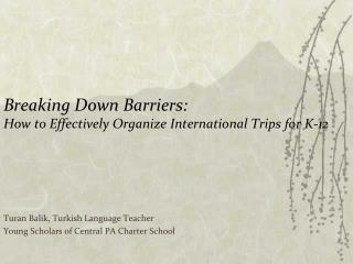 Breaking Down Barriers:  How to Effectively Organize International Trips for K-12