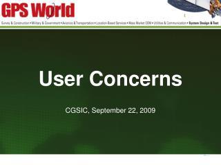User Concerns CGSIC, September 22, 2009