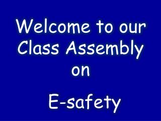 Welcome to our  Class Assembly on
