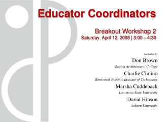 Educator Coordinators Breakout Workshop 2 Saturday, April 12, 2008 | 3:00 – 4:30