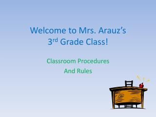 Welcome to Mrs.  Arauz's 3 rd  Grade Class!