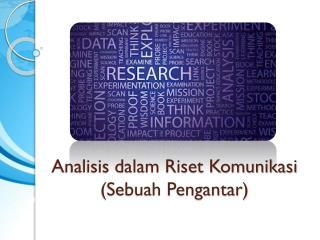 Analisis dalam Riset Komunikasi (Sebuah Pengantar)