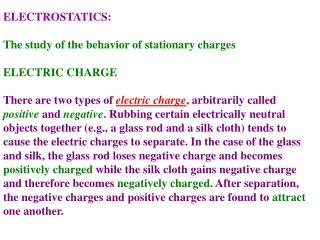 ELECTROSTATICS: The study of the behavior of stationary charges  ELECTRIC CHARGE