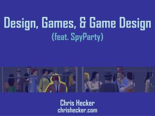 Design, Games, & Game Design (feat. SpyParty)