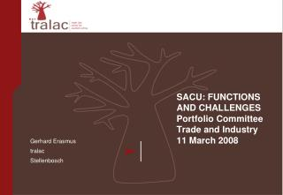 SACU: FUNCTIONS AND CHALLENGES Portfolio Committee Trade and Industry 11 March 2008